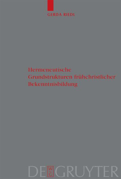 Hermeneutische Grundstrukturen frühchristlicher Bekenntnisbildung als Buch