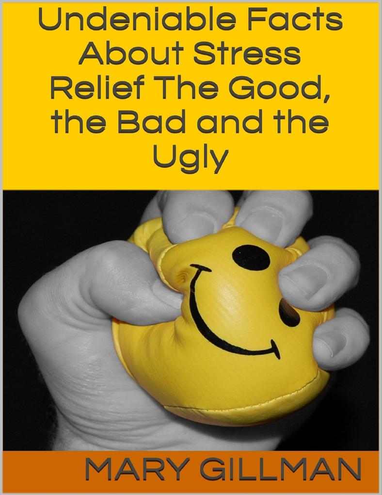 Undeniable Facts About Stress Relief: The Good,...