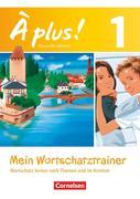 À plus! Nouvelle édition. Band 1. Mein Wortschatztrainer