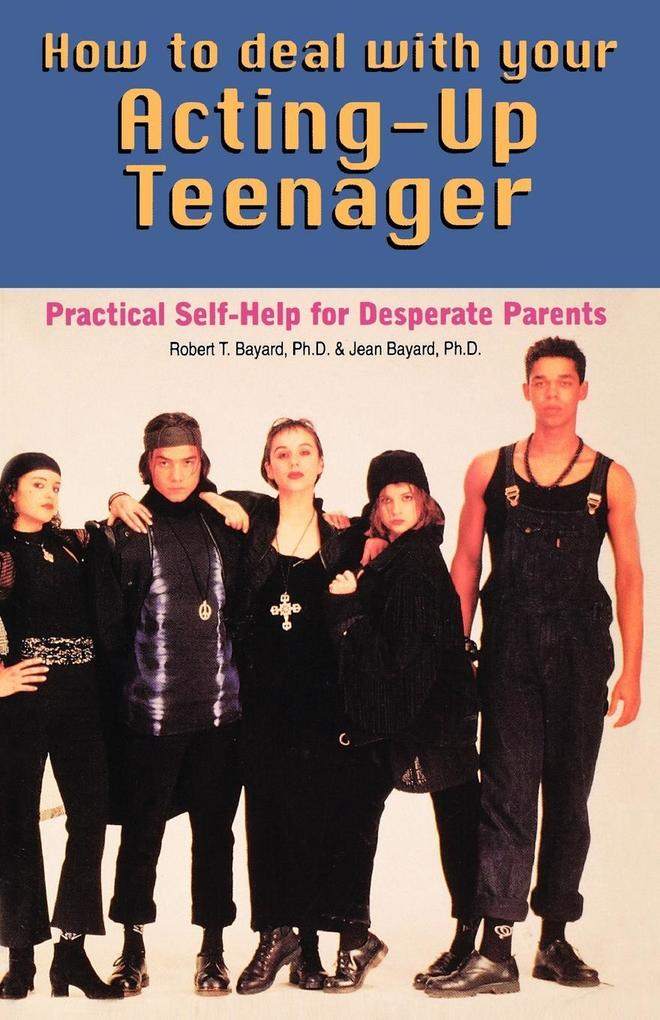 How to Deal with Your Acting Up Teenager: Practical Help for Desperate Parents als Taschenbuch