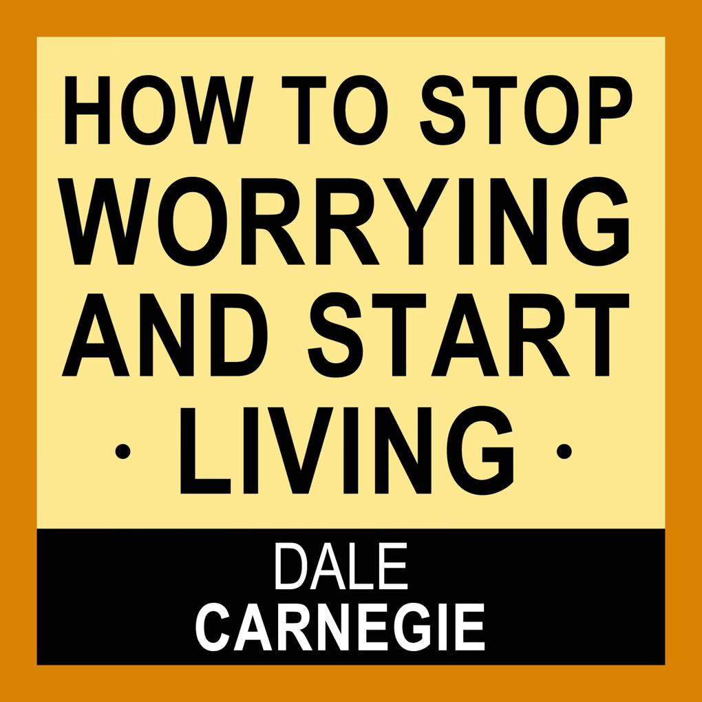 How to Stop Worrying and Start Living als Hörbuch Download