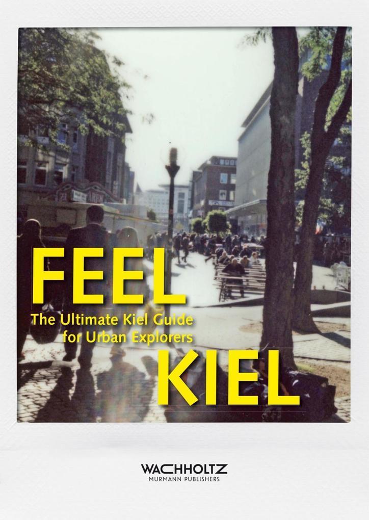 Feel Kiel als Buch von Tristan Kugland, Röckl B...