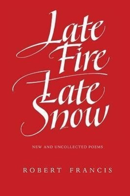 Late Fire/ Late Snow: Poems als Taschenbuch