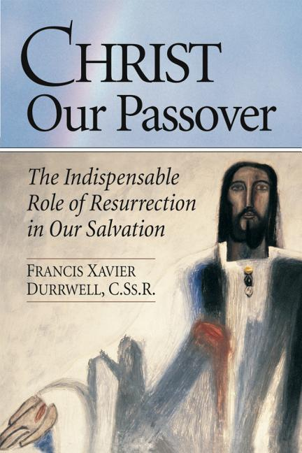 Christ Our Passover: The Indispensable Role of Resurrection in Our Salvation als Taschenbuch