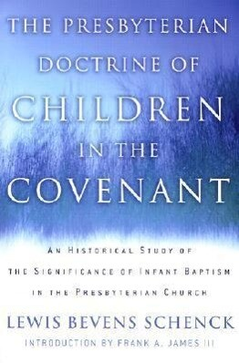 The Presbyterian Doctrine of Children in the Covenant: An Historical Study of the Significance of Infant Baptism in the Presbyterian Church als Taschenbuch