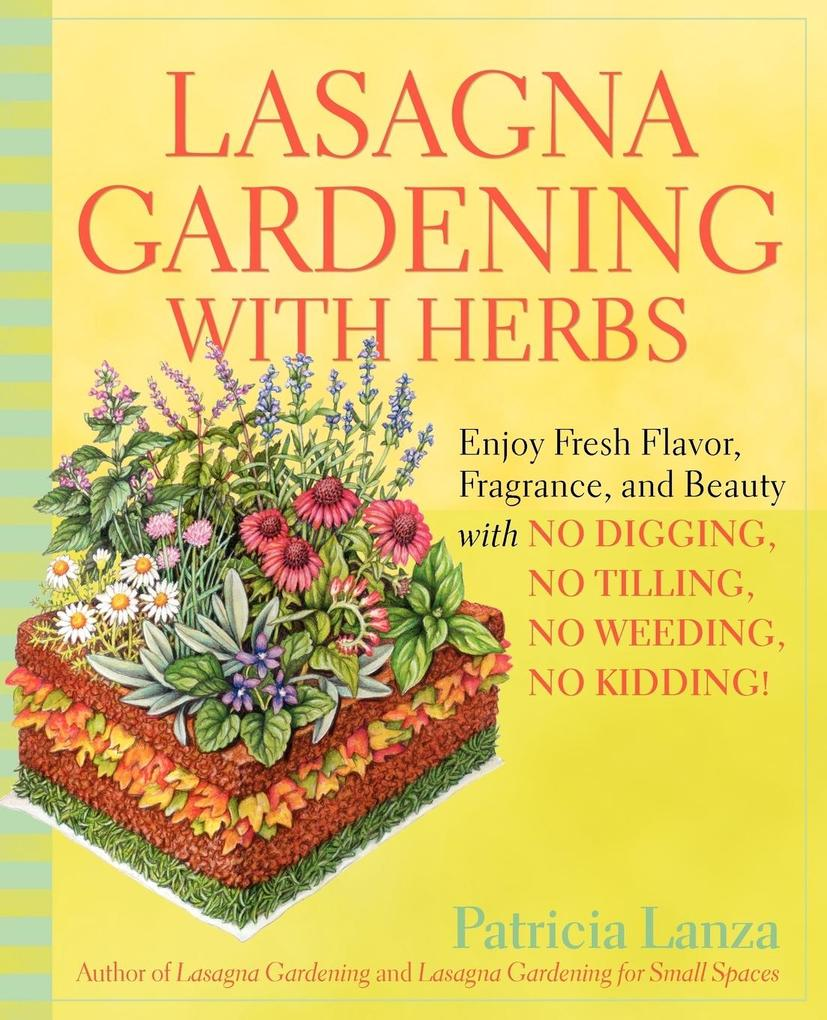 Lasagna Gardening with Herbs: Enjoy Fresh Flavor, Fragrance, and Beauty with No Digging, No Tilling, No Weeding, No Kidding! als Taschenbuch