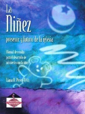 La Ninez: Presente y Futuro de la Iglesia: Manual de Estudio Para el Desarrollo de Ministerios Con la Ninez als Taschenbuch