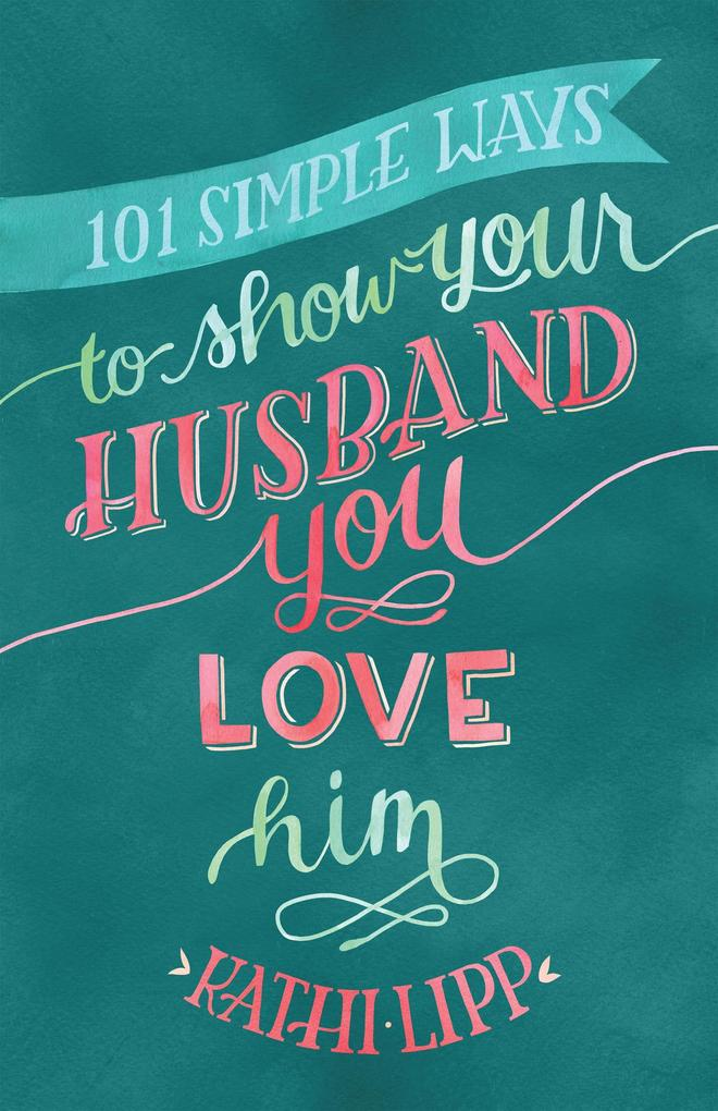 101 Simple Ways to Show Your Husband You Love H...