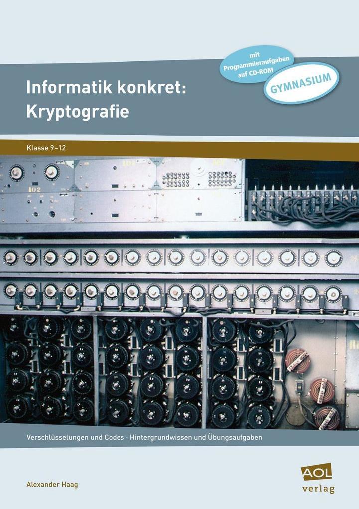 Informatik konkret: Kryptografie als Buch von A...