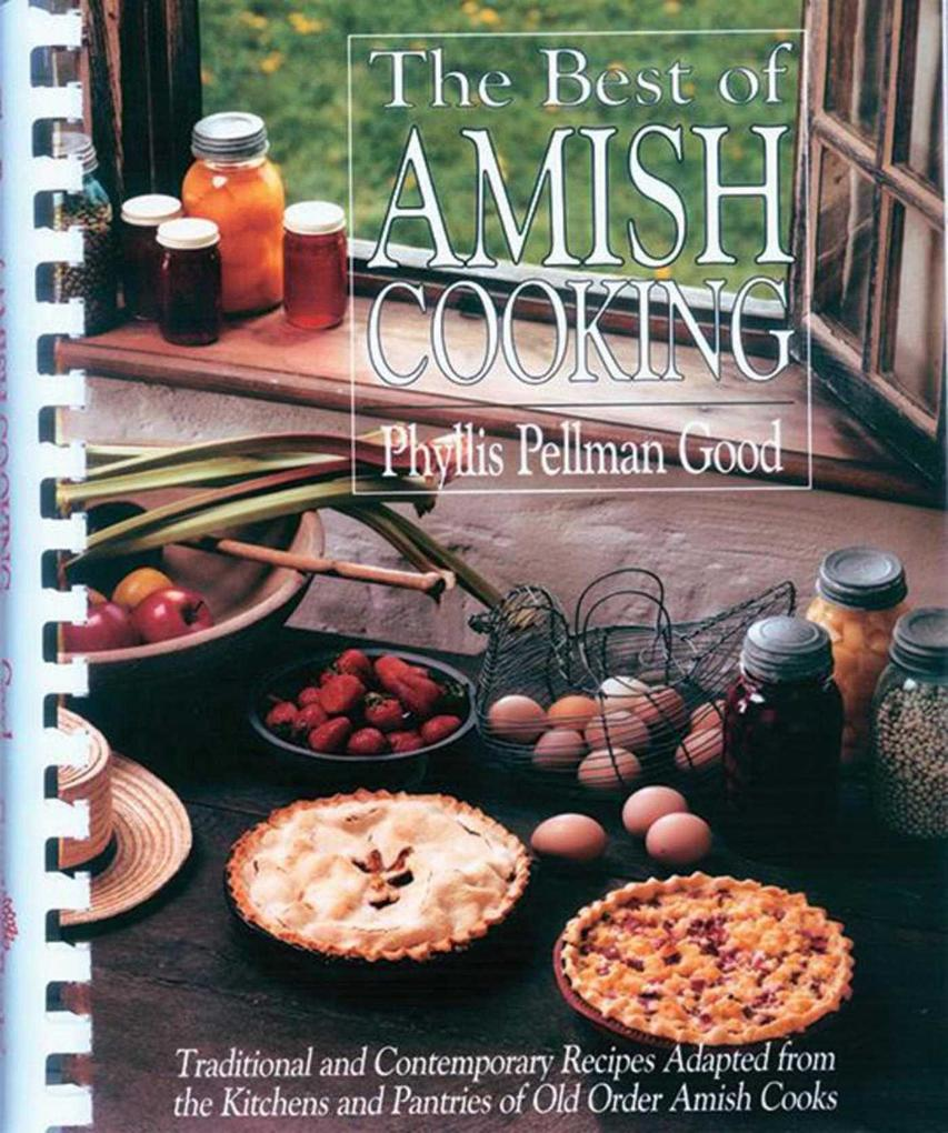The Best of Amish Cooking: Traditional and Contemporary Recipes Adapted from the Kitchens and Pantries of Old Order Amish Cooks als Taschenbuch