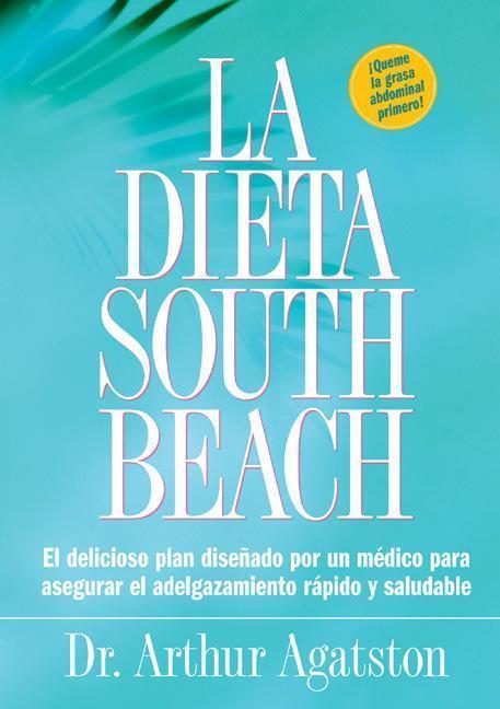 La Dieta South Beach: El Delicioso Plan Disenado Por un Medico Para Asegurar el Adelgazamiento Rapido y Saludable als Taschenbuch