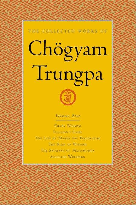The Collected Works of Chogyam Trungpa, Volume 5: Crazy Wisdom-Illusion's Game-The Life of Marpa the Translator (Excerpts)-The Rain of Wisdom (Excerpt als Buch