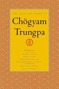 The Collected Works of Chogyam Trungpa, Volume 6: Glimpses of Space-Orderly Chaos-Secret Beyond Thought-The Tibetan Book of the Dead: Commentary-Trans