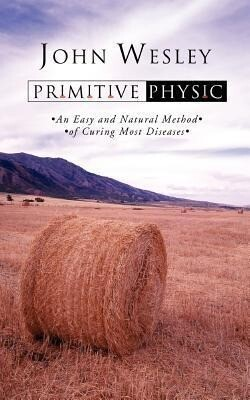 Primitive Physic: An Easy and Natural Method of Curing Most Diseases als Taschenbuch