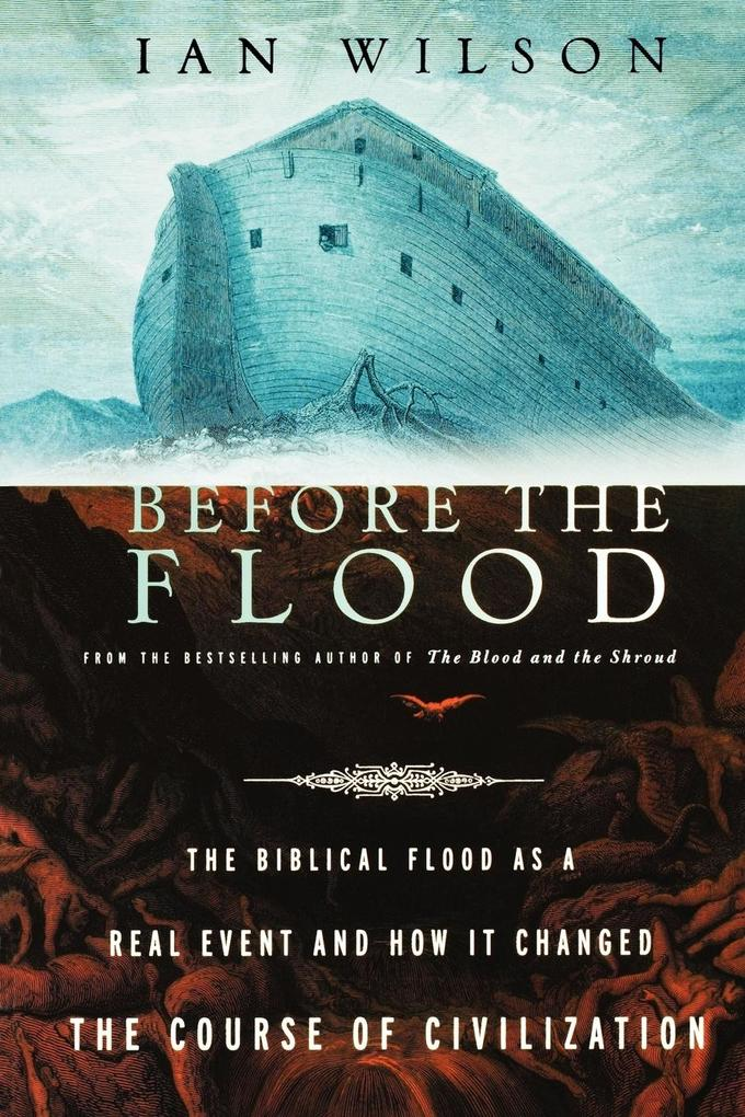 Before the Flood: The Biblical Flood as a Real Event and How It Changed the Course of Civilization als Taschenbuch
