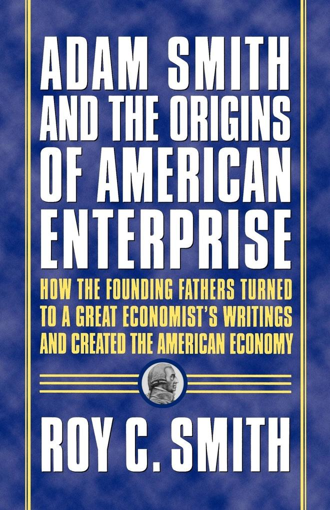 Adam Smith and the Origins of American Enterprise als Taschenbuch