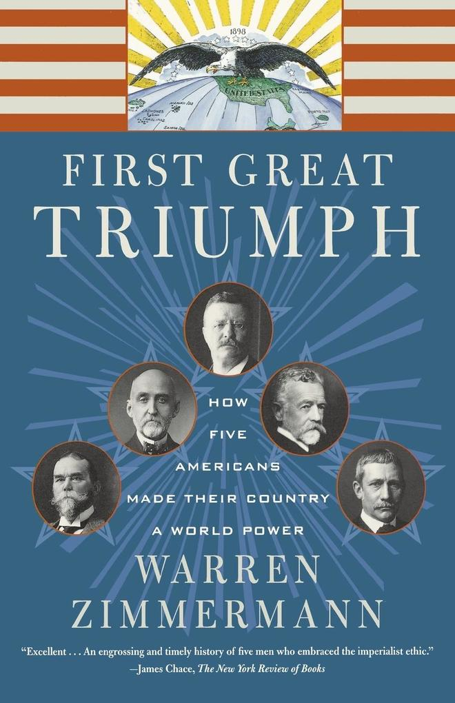 First Great Triumph: How Five Americans Made Their Country a World Power als Taschenbuch