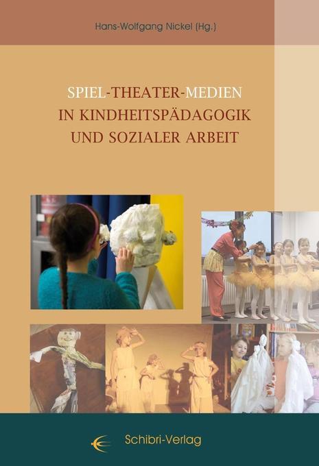 Spiel - Theater - Medien in Kinheitspädagogik u...