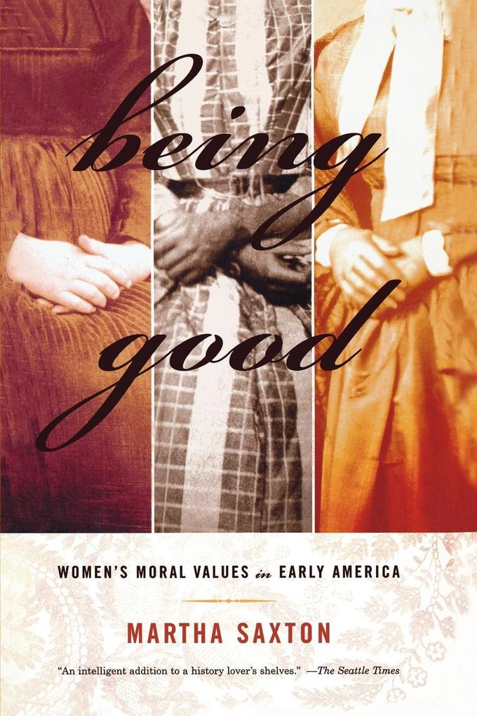 Being Good: Women's Moral Values in Early America als Taschenbuch