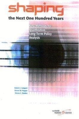 Shaping the Next One Hundred Years: New Methods for Quantitative, Long-Term Policy Analysis als Taschenbuch