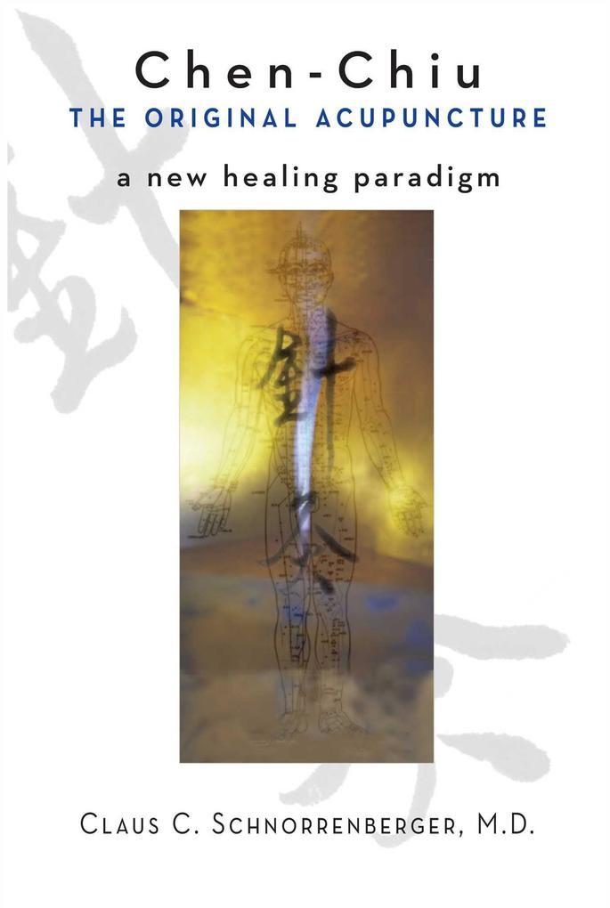 Chen Chiu the Original Acupuncture: A New Healing Paradigm als Taschenbuch