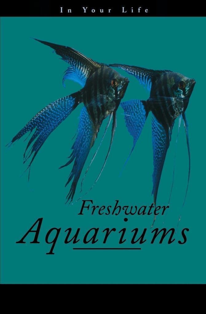 Freshwater Aquariums in Your Life als Taschenbuch