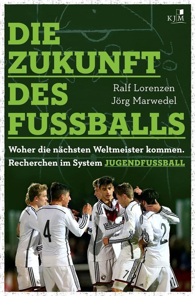 Die Zukunft des Fußballs als Buch von Ralf Lore...