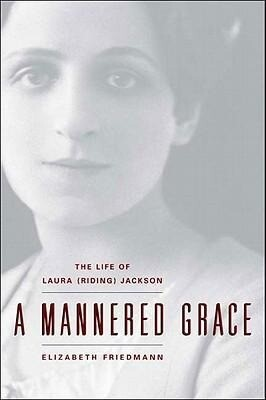A Mannered Grace: The Life of Laura (Riding) Jackson als Buch