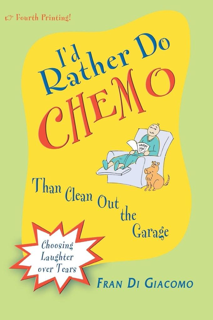 I'd Rather Do Chemo Than Clean Out the Garage: Choosing Laughter Over Tears als Taschenbuch