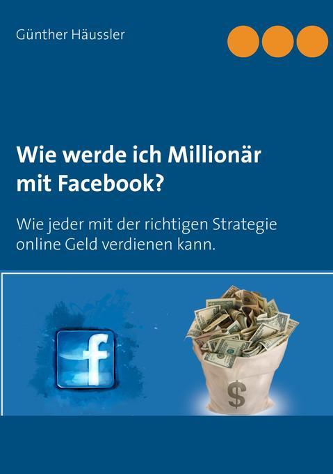 Wie werde ich Millionär mit Facebook? als Buch ...
