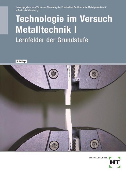 Arbeitsheft Technologie im Versuch Metalltechnik 1 als Buch