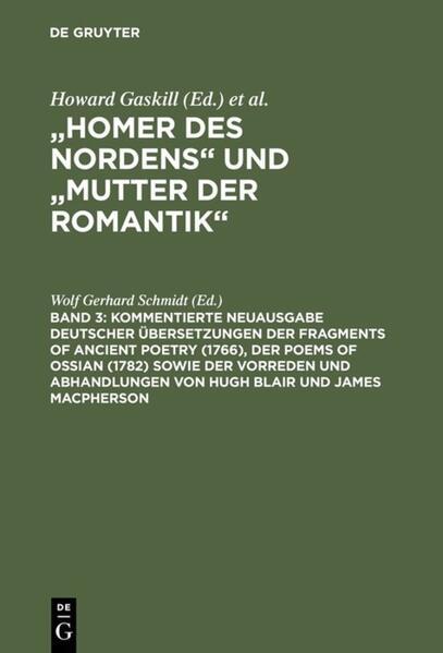 Kommentierte Neuausgabe deutscher Übersetzungen der Fragments of Ancient Poetry (1766), der Poems of Ossian (1782) sowie der Vorreden und Abhandlungen von Hugh Blair und James Macpherson als Buch