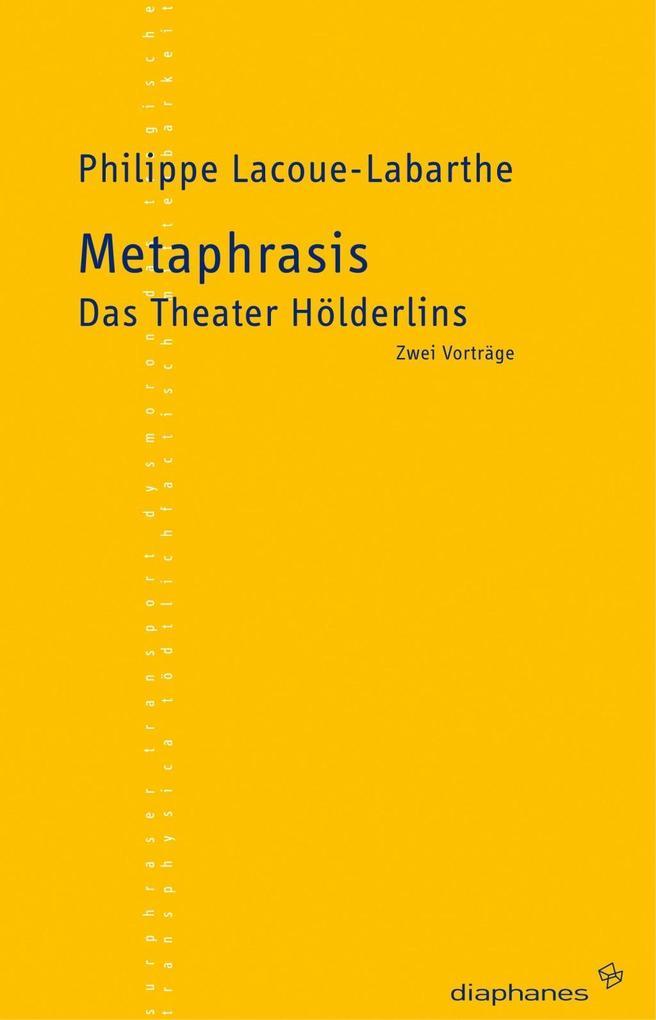 Metaphrasis. Das Theater Hölderlins als Buch vo...
