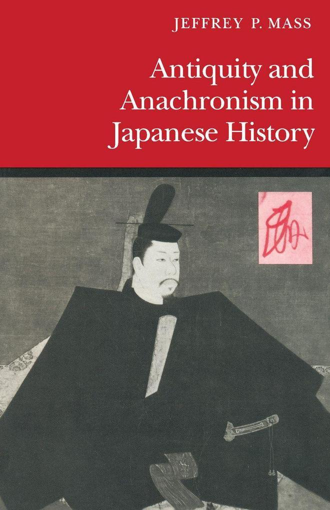 Antiquity and Anachronism in Japanese History als Taschenbuch