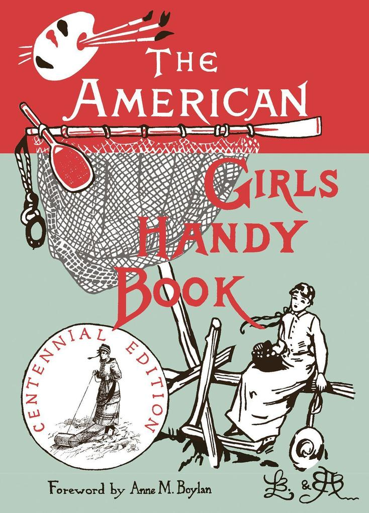 The American Girl's Handy Book: How to Amuse Yourself and Others als Taschenbuch