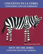 Cincuenta En La Cebra / Fifty on the Zebra: Contando Con Los Animales / Counting with the Animals