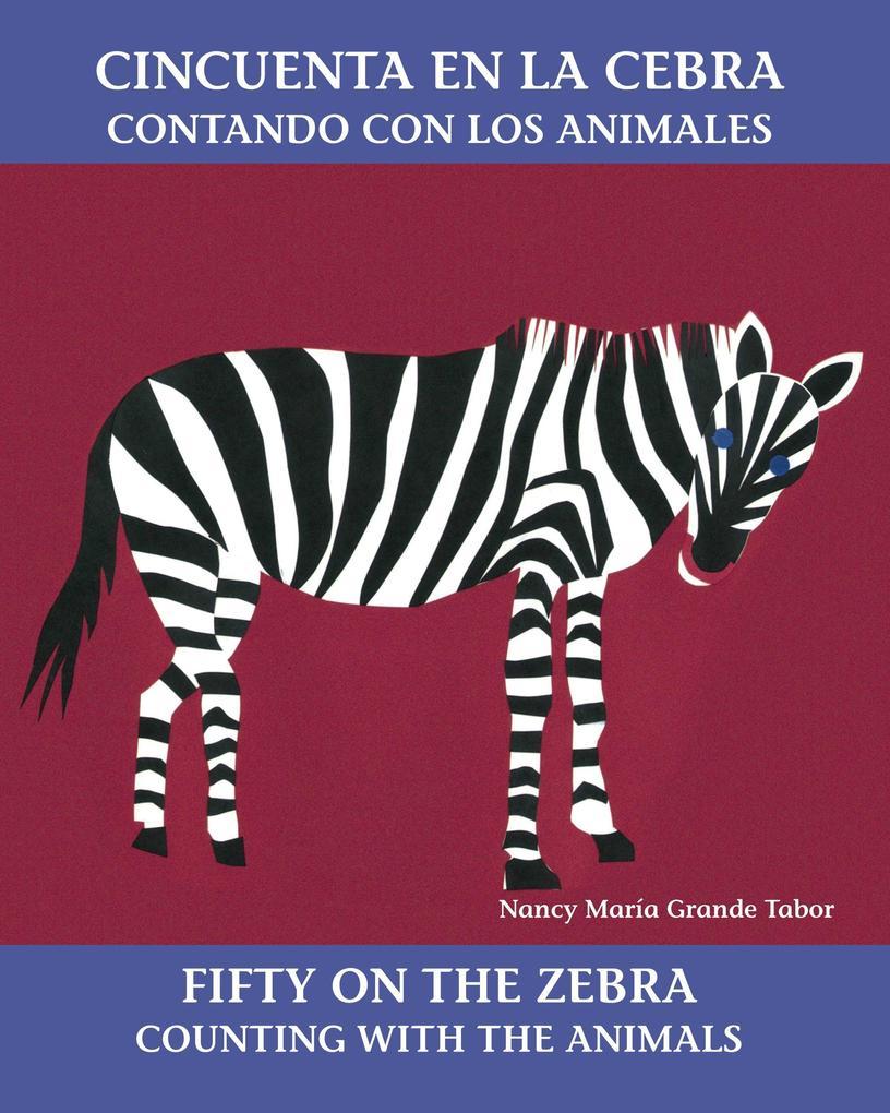 Cincuenta En La Cebra / Fifty on the Zebra: Contando Con Los Animales / Counting with the Animals als Taschenbuch