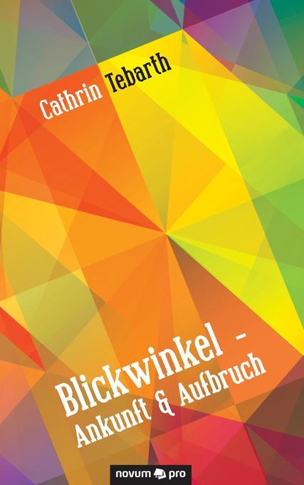 Blickwinkel - Ankunft & Aufbruch als Buch von C...