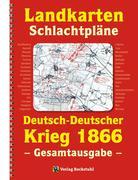 LANDKARTEN UND SCHLACHTPLÄNE zum Deutsch-Deutschen Krieg 1866