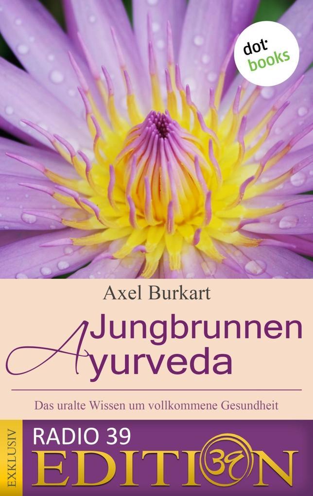 Jungbrunnen Ayurveda - Das uralte Wissen um vol...