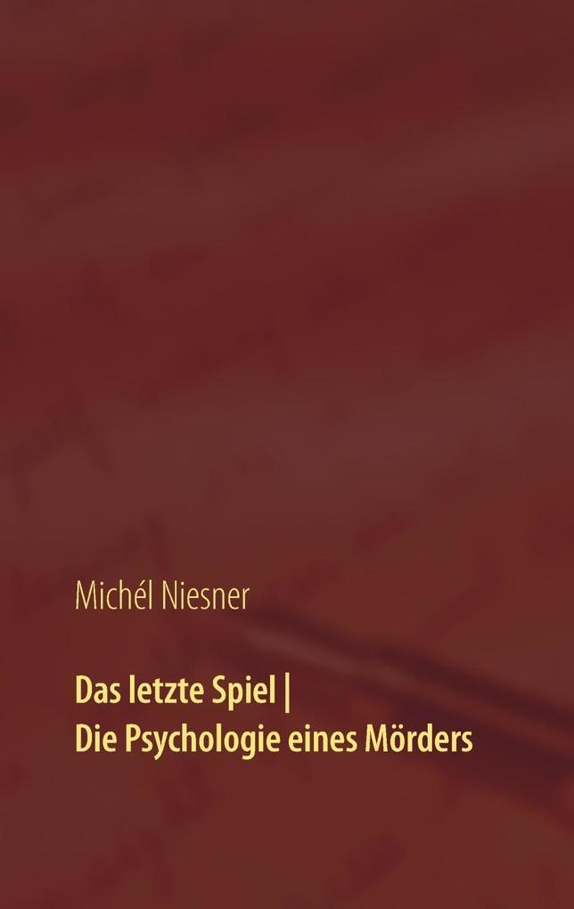 Das letzte Spiel Die Psychologie eines Mörders ...