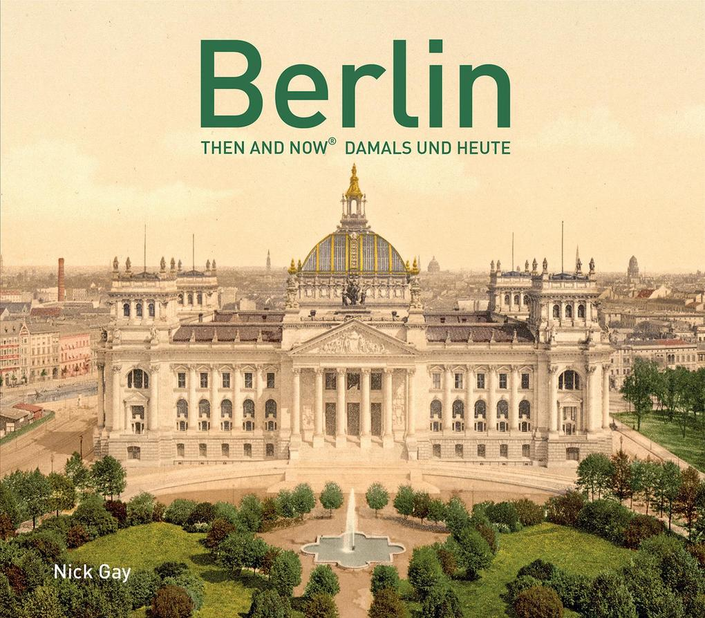 Berlin Then and Now als Buch von Nick Gay