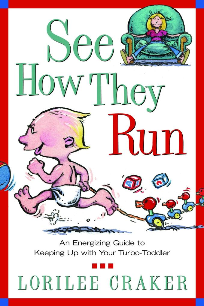 See How They Run: An Energizing Guide to Keeping Up with Your Turbo-Toddler als Taschenbuch