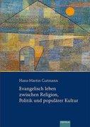 Evangelisch leben zwischen Religion, Politik und populärer Kultur