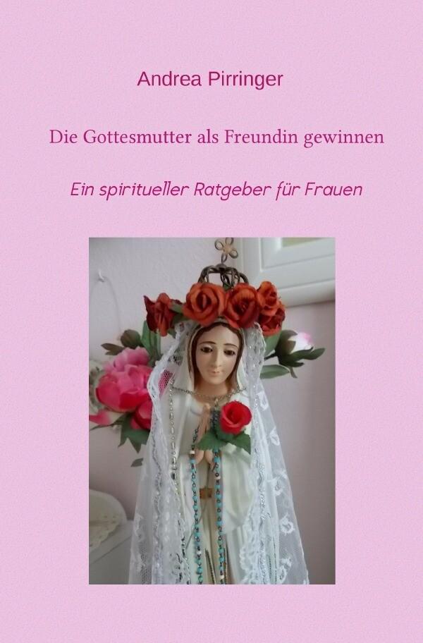 Die Gottesmutter als Freundin gewinnen als Buch