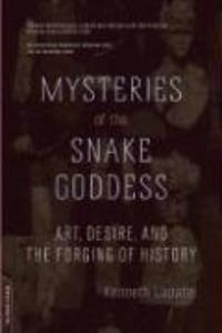 Mysteries of the Snake Goddess: Art, Desire, and the Forging of History als Taschenbuch
