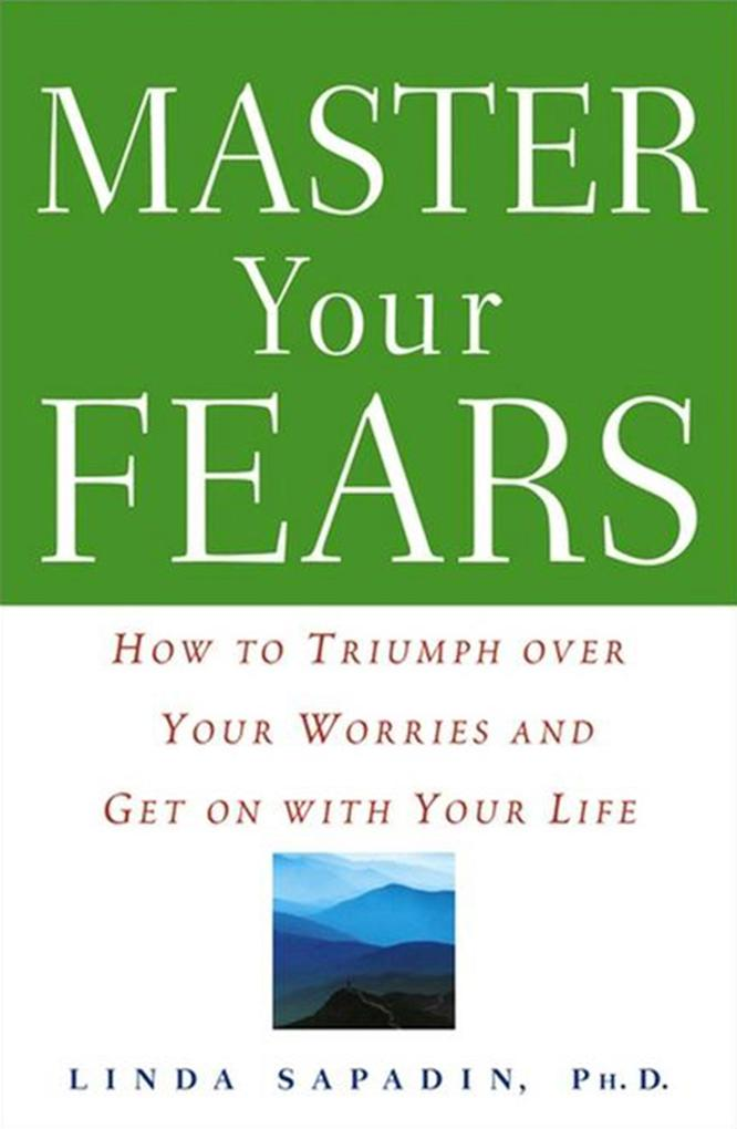 Master Your Fears: How to Triumph Over Your Worries and Get on with Your Life als Buch