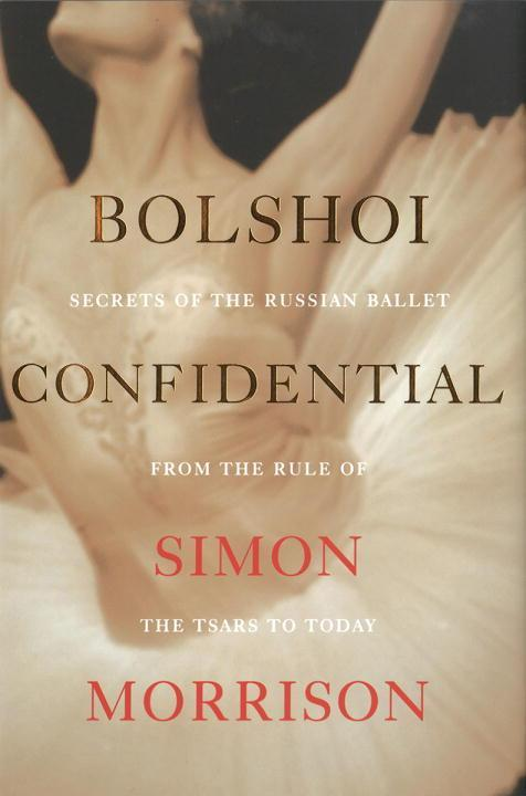 Bolshoi Confidential: Secrets of the Russian Ba...