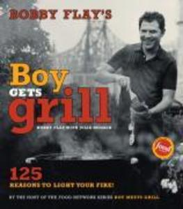 Bobby Flay's Boy Gets Grill: 125 Reasons to Light Your Fire! als Buch
