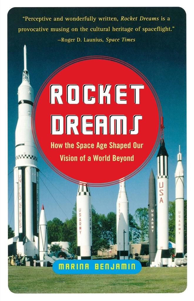 Rocket Dreams: How the Space Age Shaped Our Vision of a World Beyond als Taschenbuch